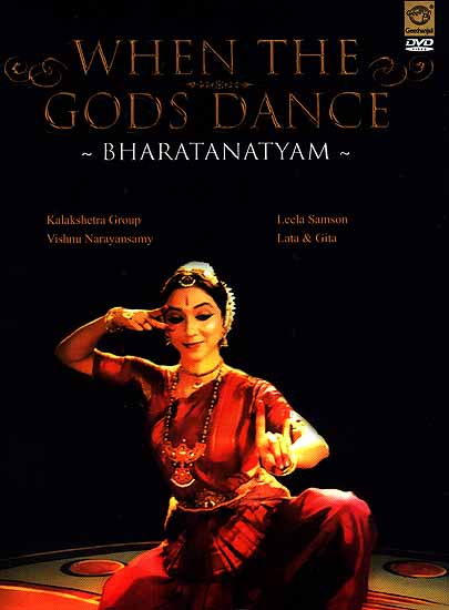 When The Gods Dance- Bharatanatyam ( Kalakshetra Group, Vishnu Narayansamy, Leela Samson Lata & Gita) (DVD Video)